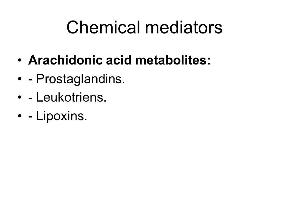 Chemical mediators Arachidonic acid metabolites: - Prostaglandins.