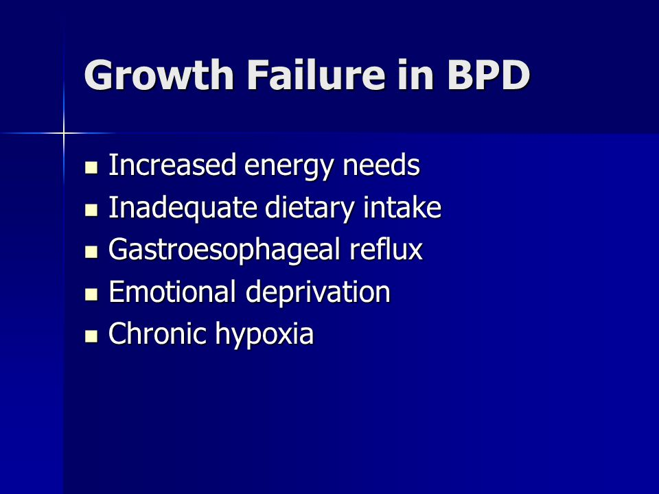 Growth Failure in BPD Increased energy needs Inadequate dietary intake