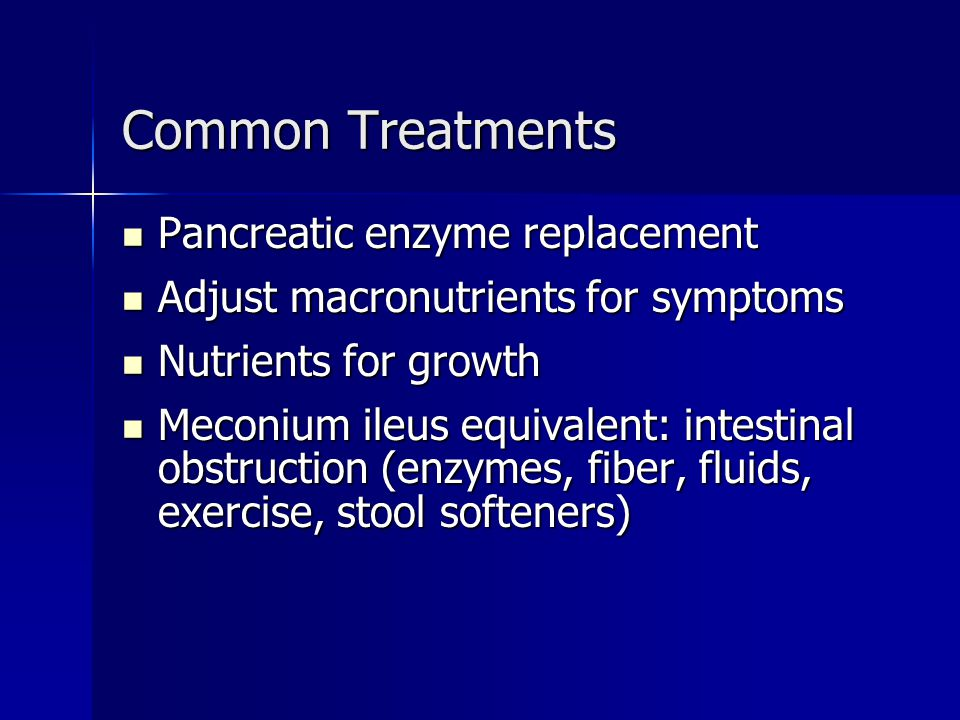 Common Treatments Pancreatic enzyme replacement