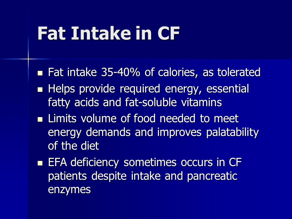 Fat Intake in CF Fat intake 35-40% of calories, as tolerated