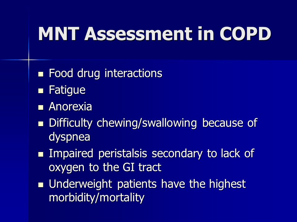 MNT Assessment in COPD Food drug interactions Fatigue Anorexia