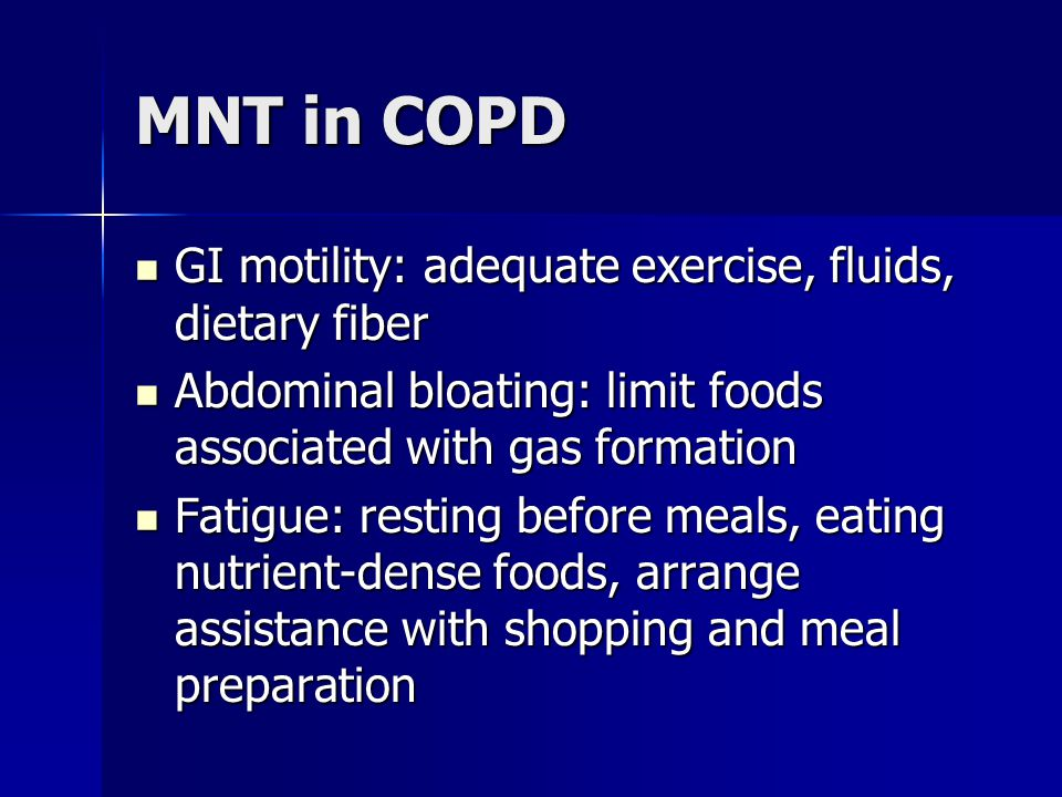 MNT in COPD GI motility: adequate exercise, fluids, dietary fiber