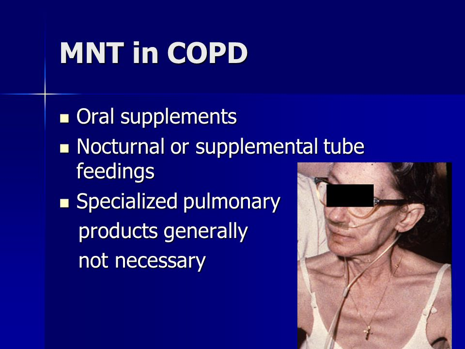 MNT in COPD Oral supplements Nocturnal or supplemental tube feedings