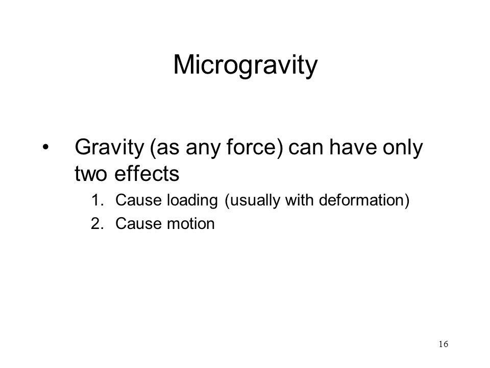 Microgravity Gravity (as any force) can have only two effects