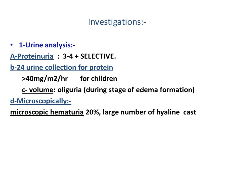 Investigations:- 1-Urine analysis:- A-Proteinuria : 3-4 + SELECTIVE.