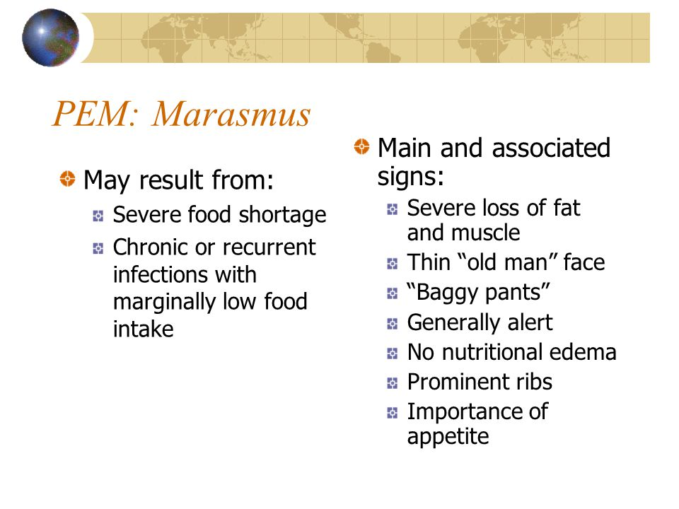 PEM: Marasmus Main and associated signs: May result from: