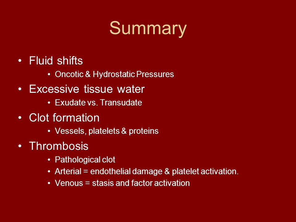 Summary Fluid shifts Excessive tissue water Clot formation Thrombosis