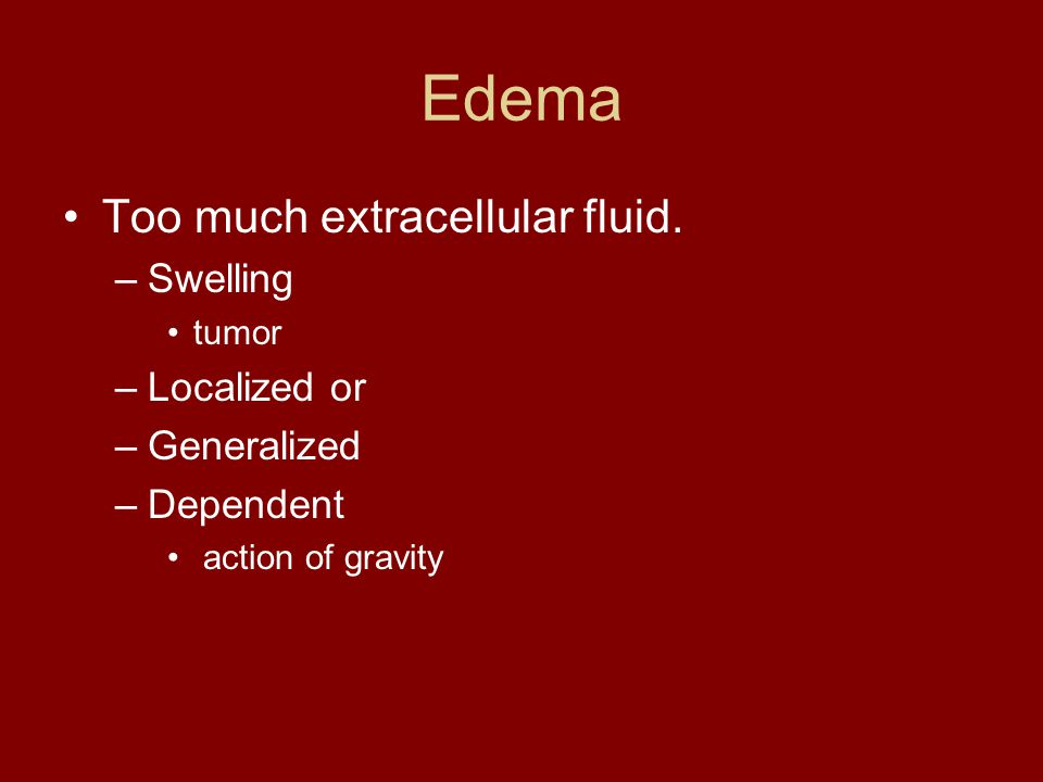 Edema Too much extracellular fluid. Swelling Localized or Generalized