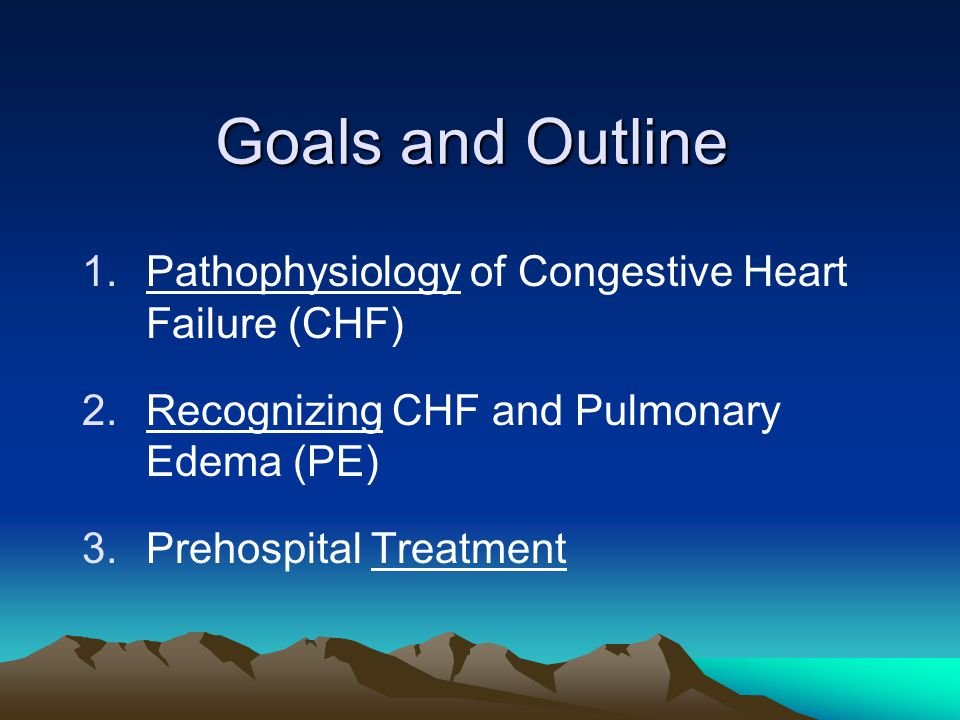 Goals and Outline Pathophysiology of Congestive Heart Failure (CHF)