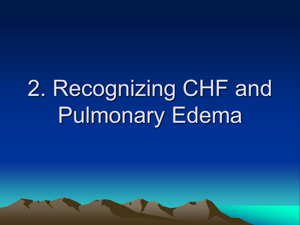 2. Recognizing CHF and Pulmonary Edema