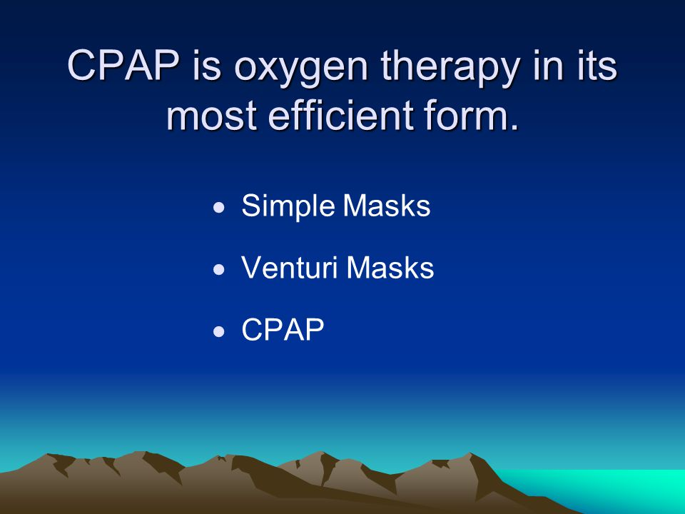 CPAP is oxygen therapy in its most efficient form.