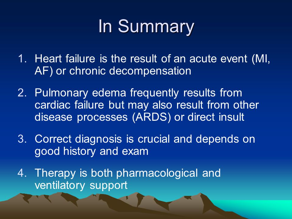 In Summary Heart failure is the result of an acute event (MI, AF) or chronic decompensation.