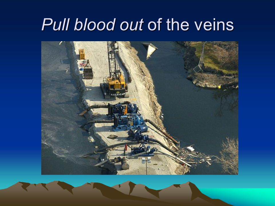 Pull blood out of the veins