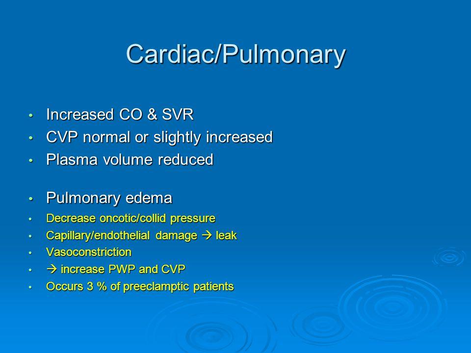 Cardiac/Pulmonary Increased CO & SVR CVP normal or slightly increased