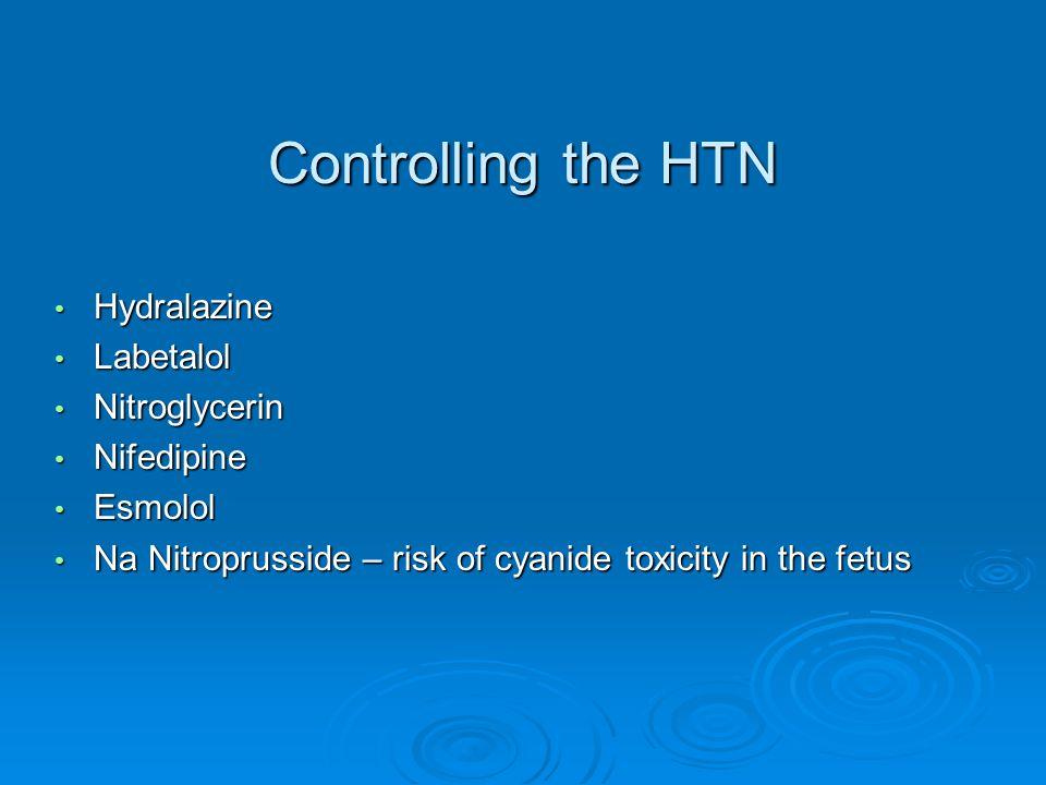 Controlling the HTN Hydralazine Labetalol Nitroglycerin Nifedipine