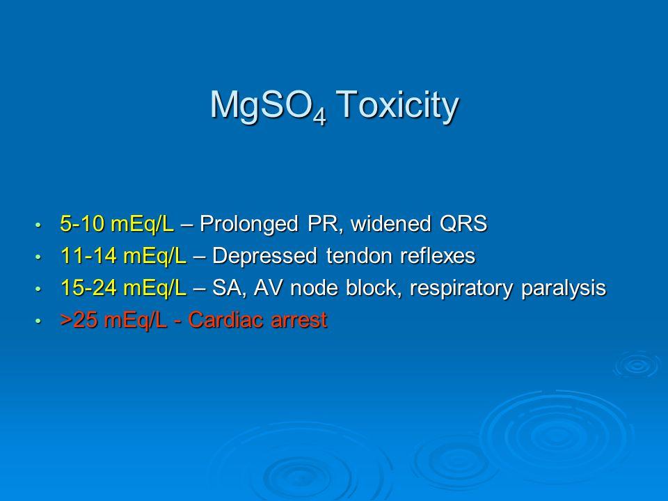 MgSO4 Toxicity 5-10 mEq/L – Prolonged PR, widened QRS