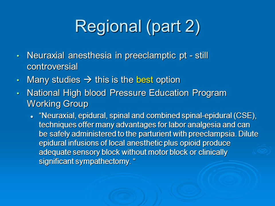 Regional (part 2) Neuraxial anesthesia in preeclamptic pt - still controversial. Many studies  this is the best option.