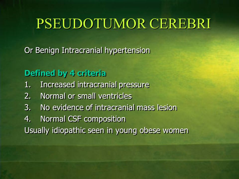 PSEUDOTUMOR CEREBRI Or Benign Intracranial hypertension