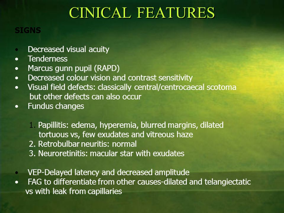 CINICAL FEATURES SIGNS Decreased visual acuity Tenderness