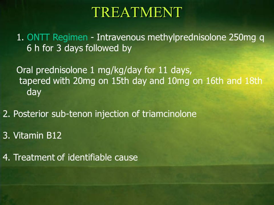 TREATMENT 1. ONTT Regimen - Intravenous methylprednisolone 250mg q 6 h for 3 days followed by. Oral prednisolone 1 mg/kg/day for 11 days,