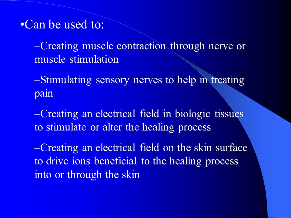 Can be used to: Creating muscle contraction through nerve or muscle stimulation. Stimulating sensory nerves to help in treating pain.