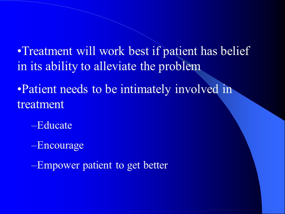 Patient needs to be intimately involved in treatment