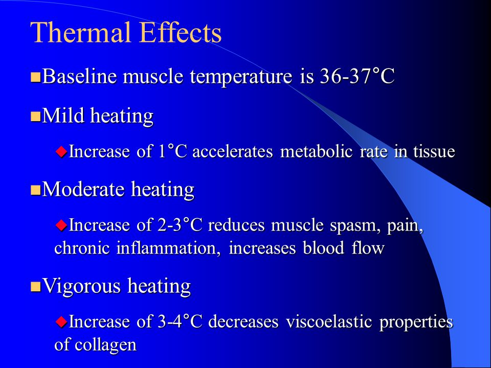 Thermal Effects Baseline muscle temperature is 36-37°C Mild heating