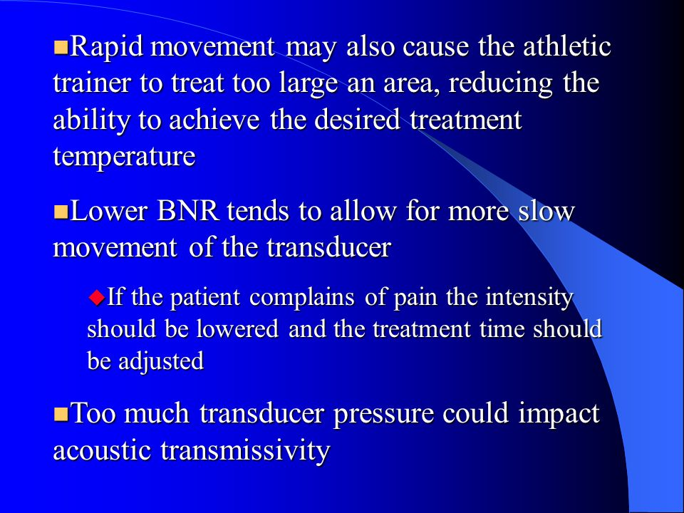 Lower BNR tends to allow for more slow movement of the transducer