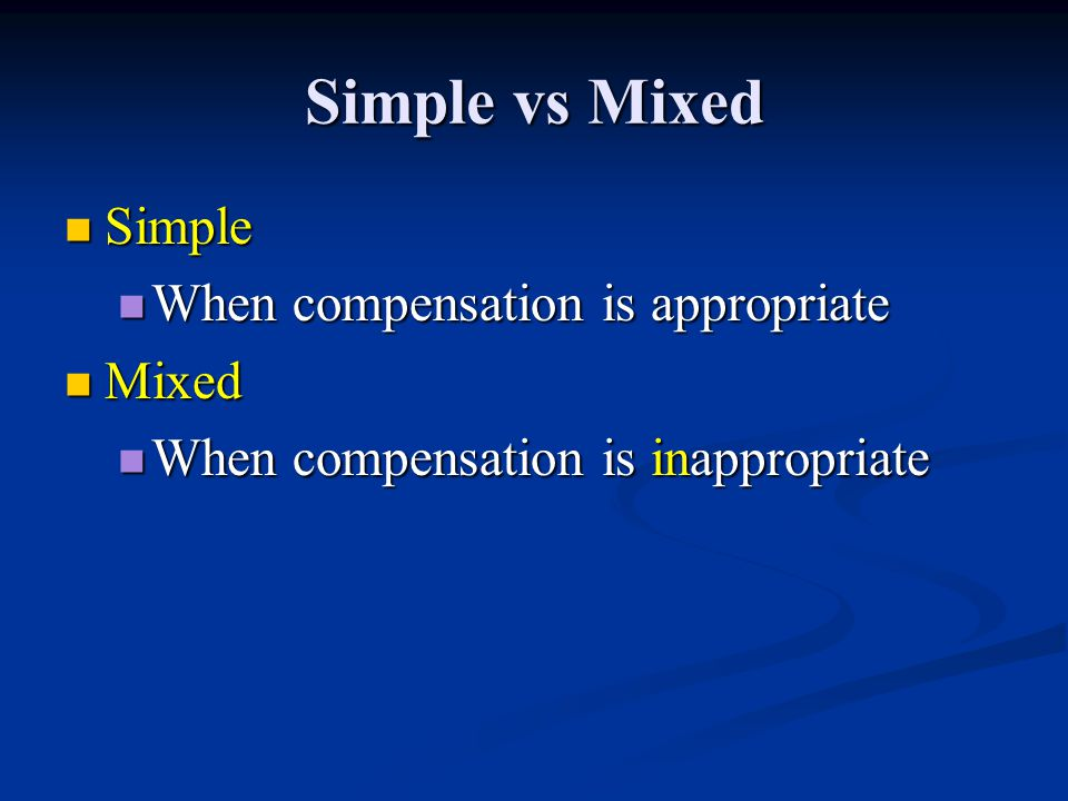 Simple vs Mixed Simple When compensation is appropriate Mixed