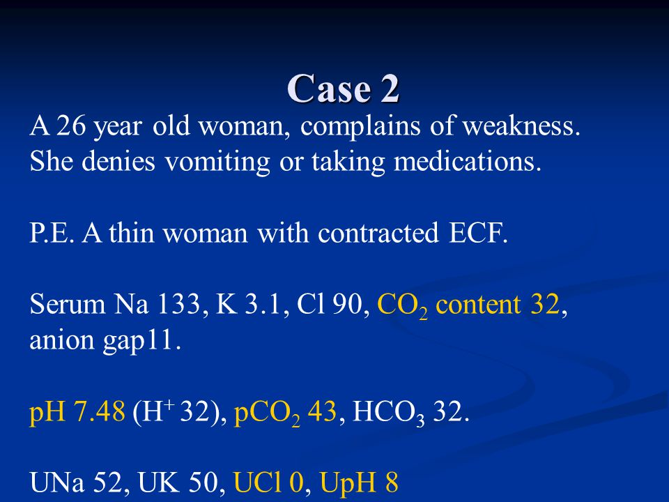 Case 2 A 26 year old woman, complains of weakness.