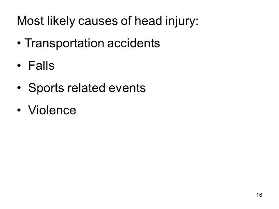 Most likely causes of head injury: