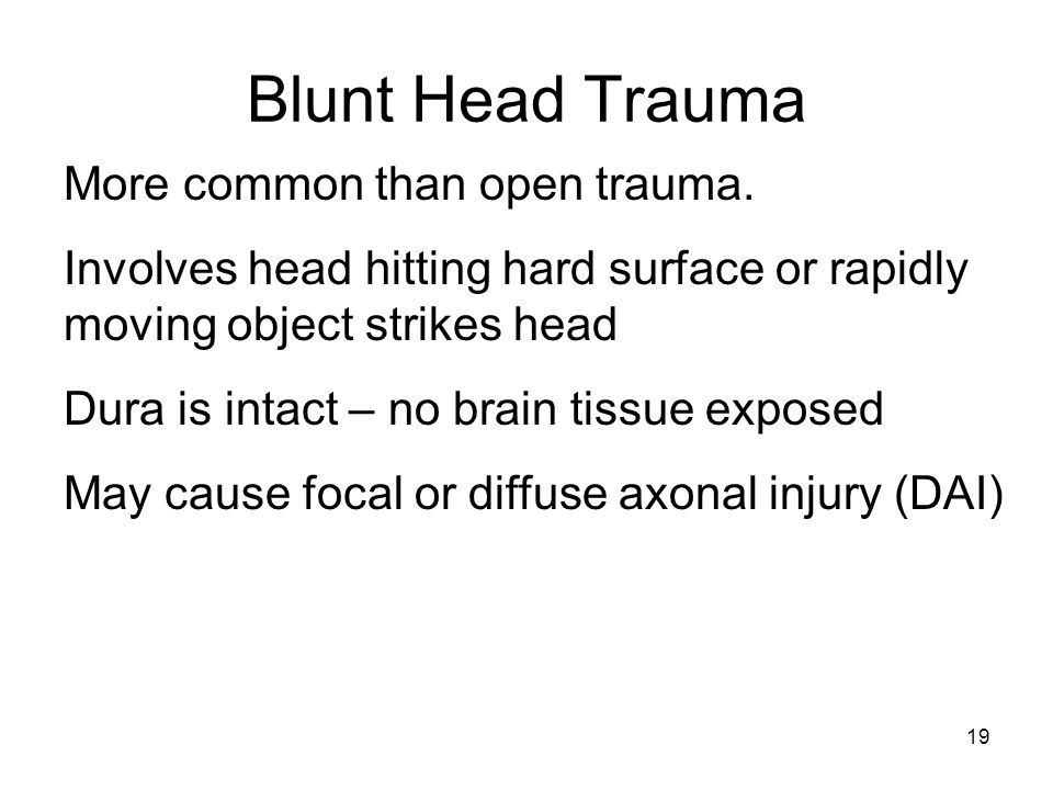 Blunt Head Trauma More common than open trauma.