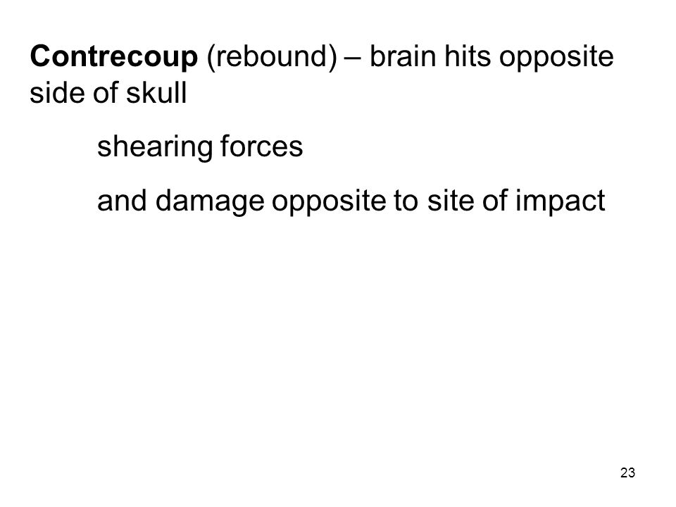Contrecoup (rebound) – brain hits opposite side of skull