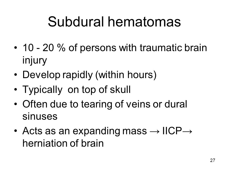 Subdural hematomas 10 - 20 % of persons with traumatic brain injury