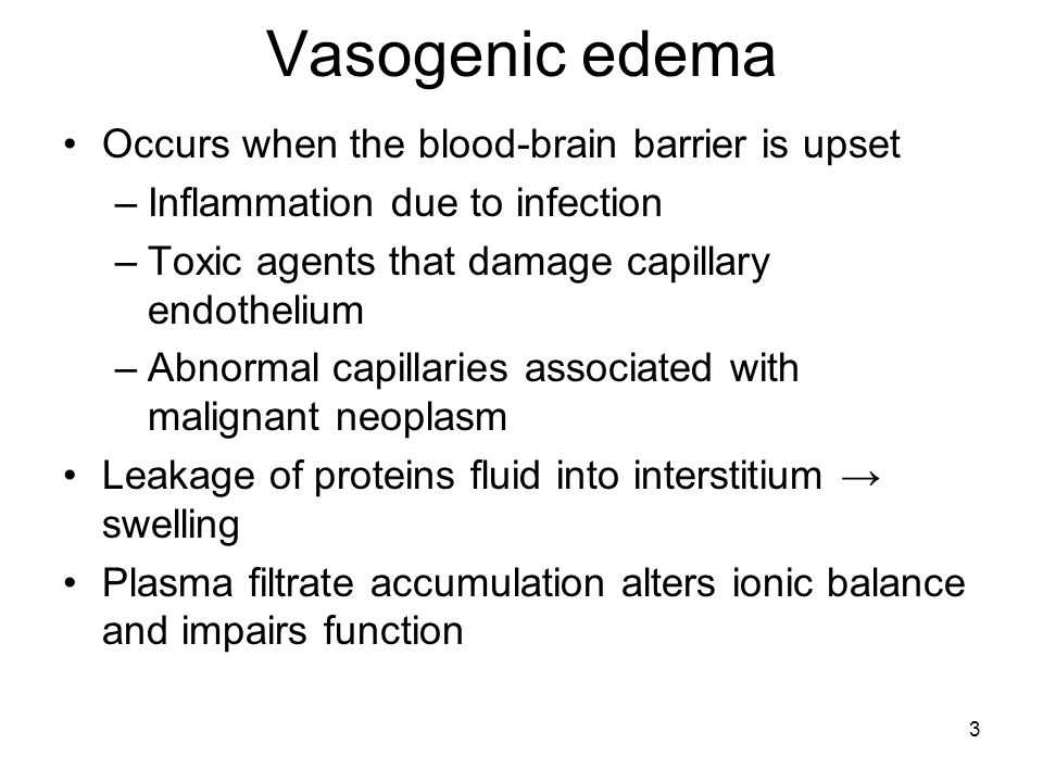 Vasogenic edema Occurs when the blood-brain barrier is upset