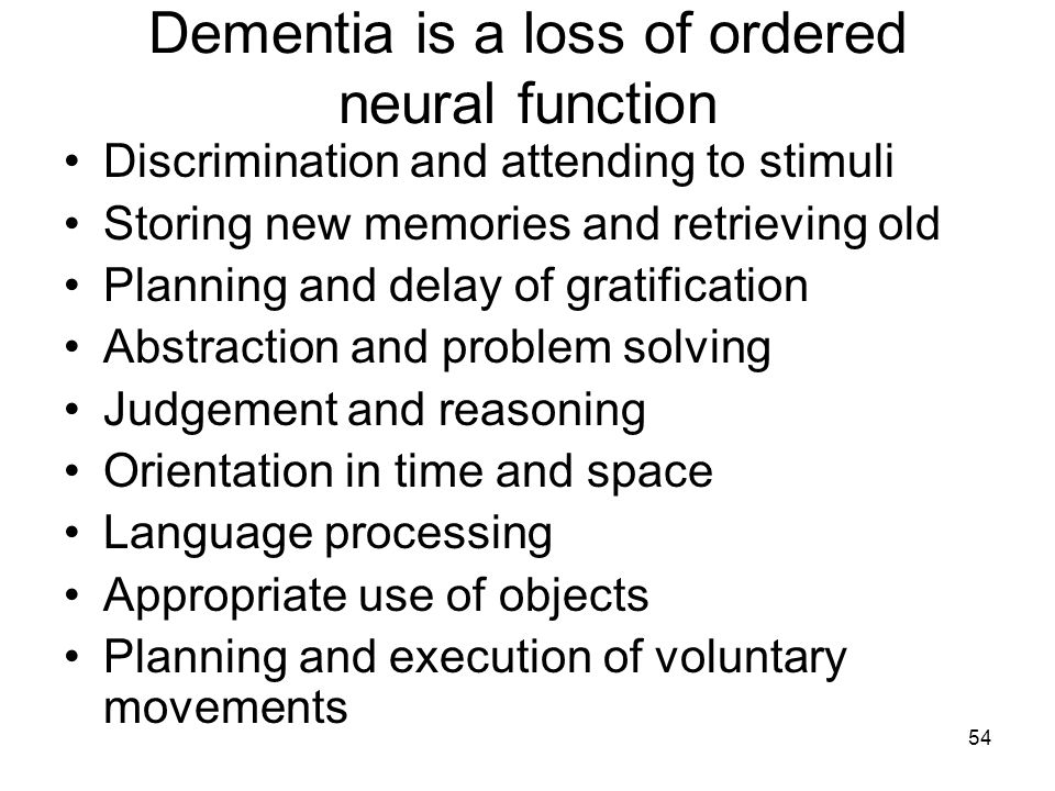 Dementia is a loss of ordered neural function