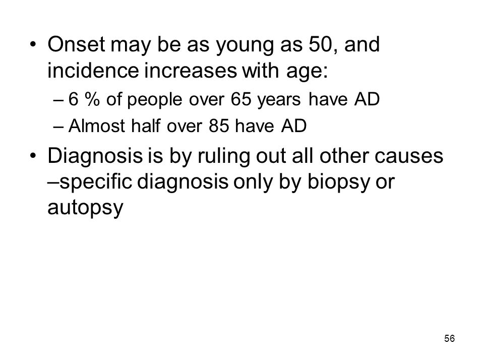 Onset may be as young as 50, and incidence increases with age: