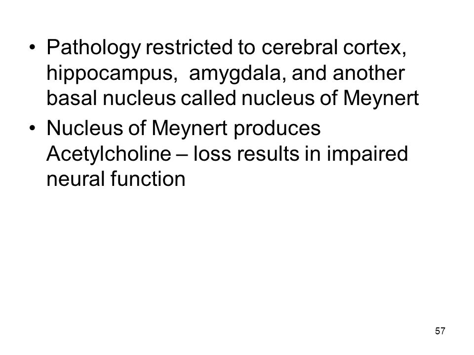 Pathology restricted to cerebral cortex, hippocampus, amygdala, and another basal nucleus called nucleus of Meynert