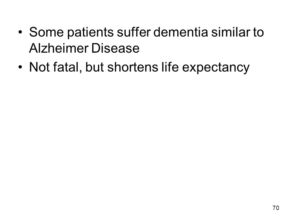 Some patients suffer dementia similar to Alzheimer Disease