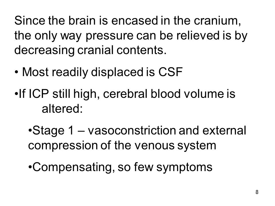 Since the brain is encased in the cranium, the only way pressure can be relieved is by decreasing cranial contents.