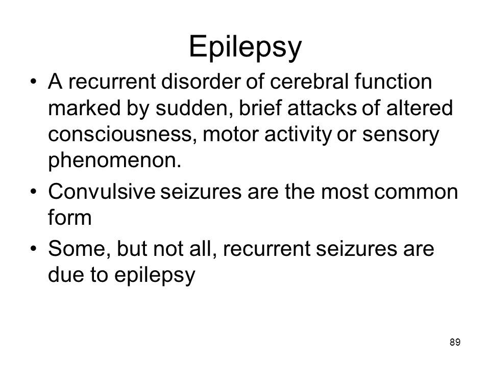 Epilepsy A recurrent disorder of cerebral function marked by sudden, brief attacks of altered consciousness, motor activity or sensory phenomenon.
