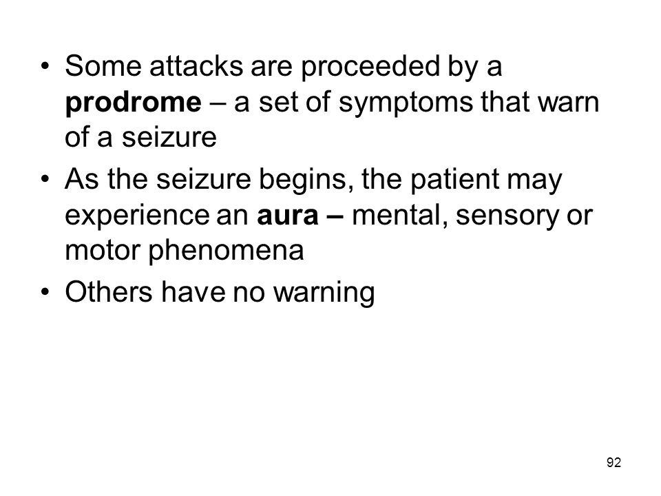 Some attacks are proceeded by a prodrome – a set of symptoms that warn of a seizure