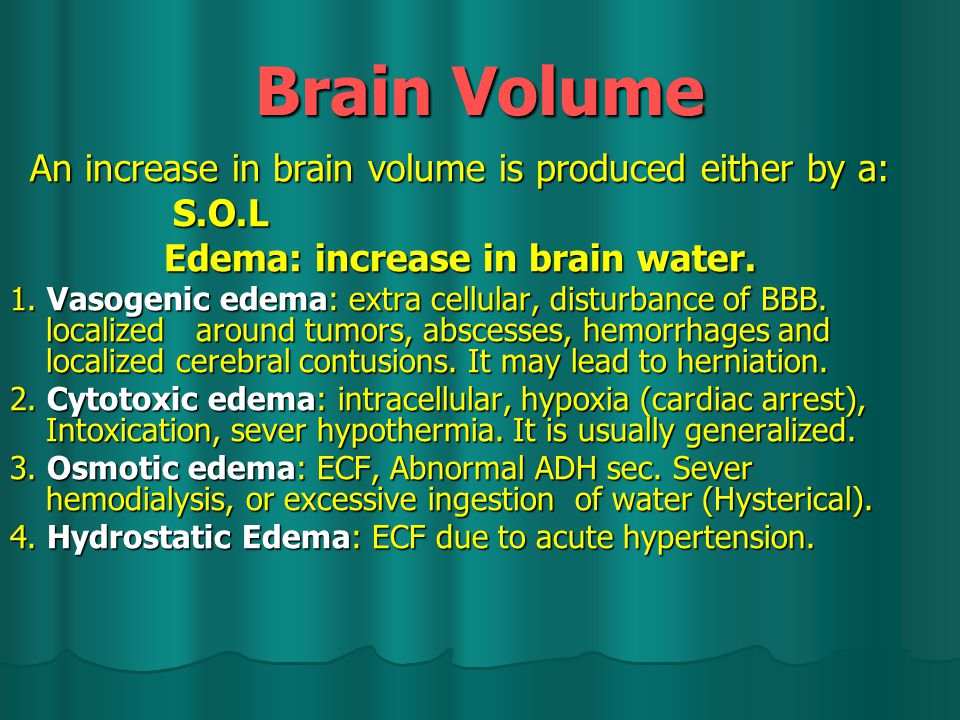 Brain Volume S.O.L Edema: increase in brain water.