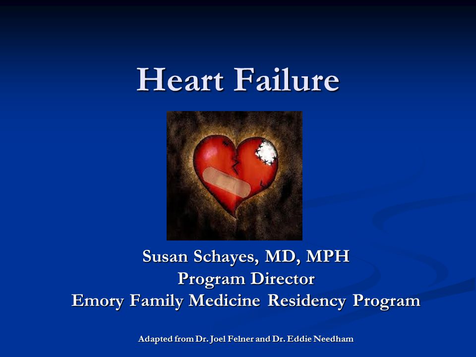 Heart Failure Susan Schayes, MD, MPH Program Director