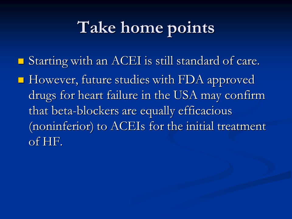 Take home points Starting with an ACEI is still standard of care.