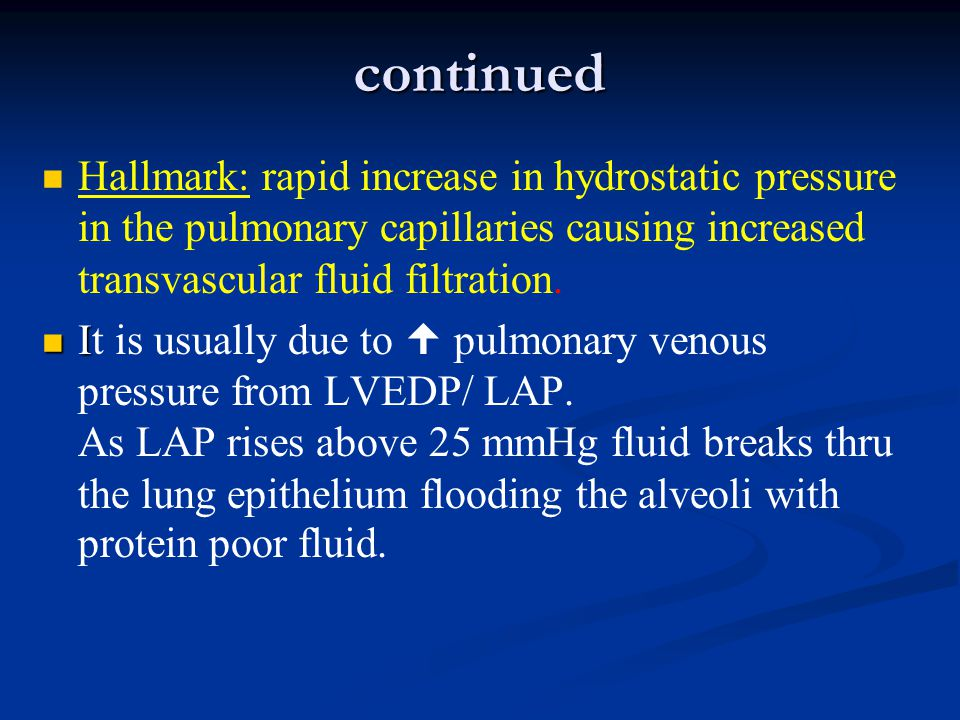continued Hallmark: rapid increase in hydrostatic pressure in the pulmonary capillaries causing increased transvascular fluid filtration.