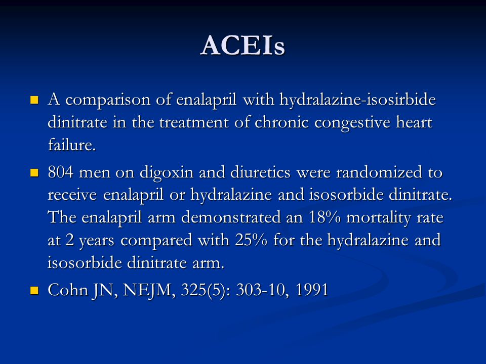 ACEIs A comparison of enalapril with hydralazine-isosirbide dinitrate in the treatment of chronic congestive heart failure.