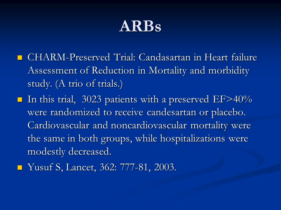 ARBs CHARM-Preserved Trial: Candasartan in Heart failure Assessment of Reduction in Mortality and morbidity study. (A trio of trials.)