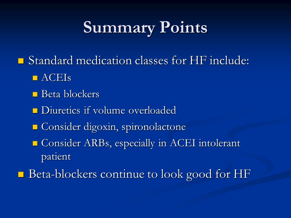 Summary Points Standard medication classes for HF include: