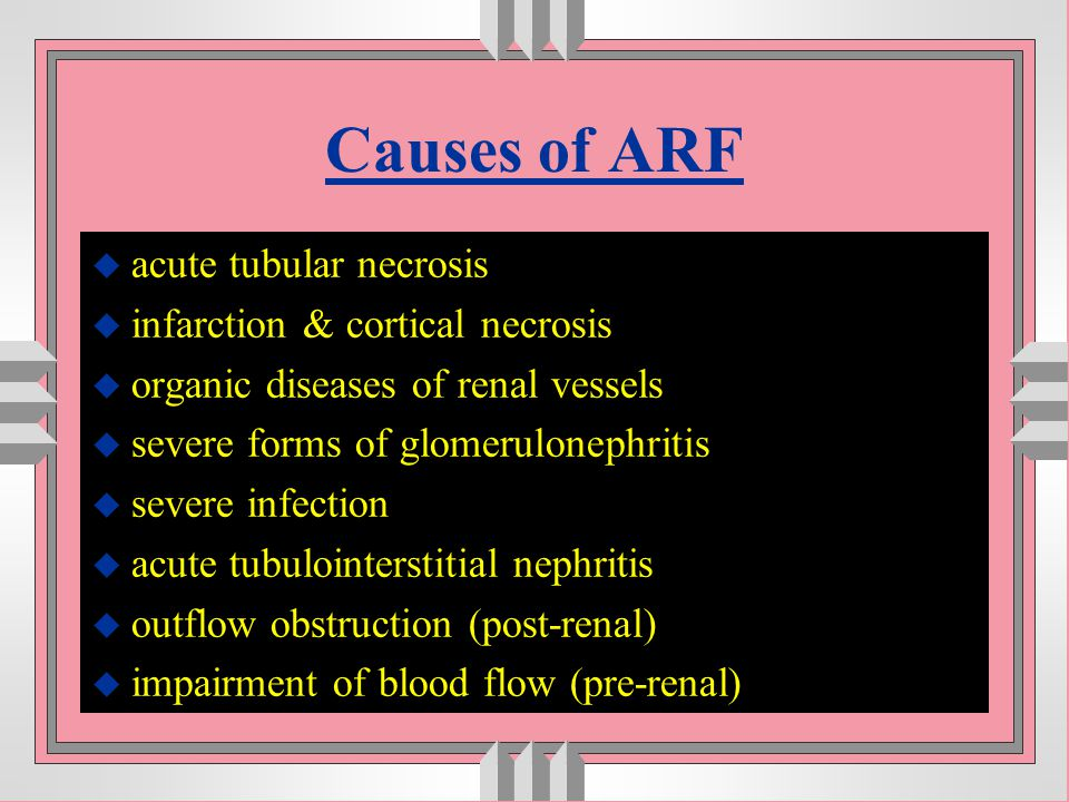 Causes of ARF acute tubular necrosis infarction & cortical necrosis